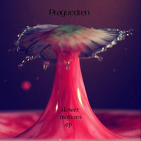 Slower Motions EP — Praguedren