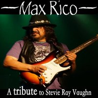Max Rico: A Tribute to Stevie Ray Vaughn — Max Rico