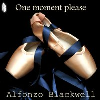 One Moment Please — Alfonzo Blackwell