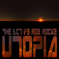 Utopia (The Act Vs. Rob Rockz) — Rob Rockz, The Act