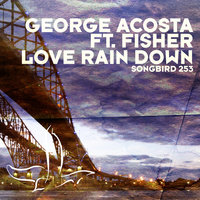 Love Rain Down — George Acosta feat. Fisher