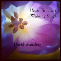 Heart to Heart (Wedding Song) — David Wakeling