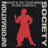 What's On Your Mind [Pure Energy] / What's On Your Mind [Pure Energy] — Information Society