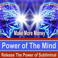 Make More Money Power of the Mind - Release the Power of Subliminal Music — Power of the Mind Subliminal Messages