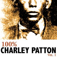 100% Charley Patton Vol. 1 — Charlie Patton
