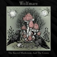 The Sacred Mushroom and the Crows — Wolfmare