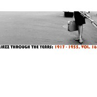 Jazz Through the Years: 1917-1955, Vol. 16 — сборник