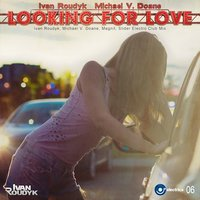 Looking For Love — Ivan Roudyk, Michael V. Doane
