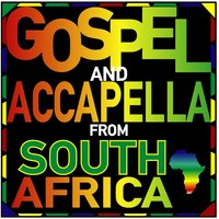 Gospel and Accapella from South Africa — сборник