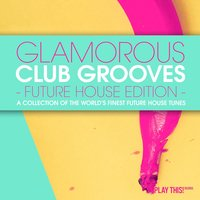 Glamorous Club Grooves - Future House Edition, Vol. 1 — сборник