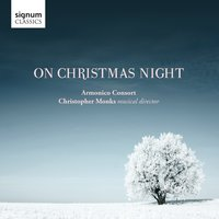 On Christmas Night — Франц Грубер, Бенджамин Бриттен, Armonico Consort, Christopher Monks, Ralph Blane, Hugh Martin, John Francis Wade, David Willcocks
