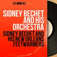 Sidney Bechet and His New Orleans Feetwarmers — Sidney Bechet And His Orchestra