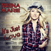 It's Just Love — Trena Marie