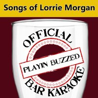 Official Bar Karaoke: Songs of Lorrie Morgan — Playin' Buzzed