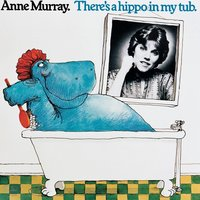 There's A Hippo In My Tub — Anne Murray