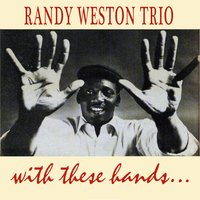 With These Hands — Randy Weston Trio