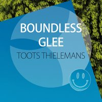 Boundless Glee — Toots Thielemans