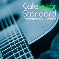 Cafe Guitar Standard CONTEMPORARY SONGS — сборник