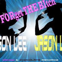 Forget The Bitch — Jason Lee