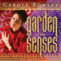 Garden of the Senses — Carole Rowley