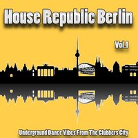 House Republic Berlin, Vol. 1 - Underground Dance Vibes from the Clubbers City — сборник