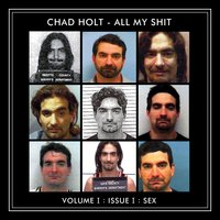 All My Shit, Vol. I: Issue I (Sex) — Chad Holt