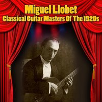 Classical Guitar Masters Of The 1920s — Miguel Llobet