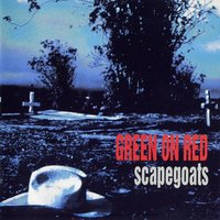 Scapegoats — Green On Red