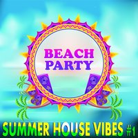 Beach Party Summer House Vibes, Vol. 1 — сборник