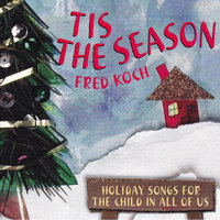 Tis The Season: Holiday Songs For The Child In All Of Us — Fred Koch