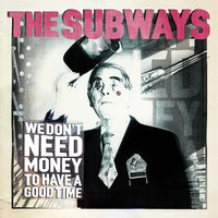 We Don't Need Money to Have a Good Time — The Subways