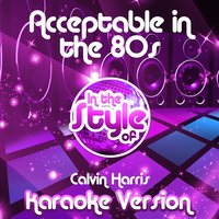 Acceptable in the 80s (In the Style of Calvin Harris) - Single — Ameritz Audio Karaoke