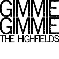Gimme Gimme — The Highfields