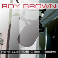 Hard Luck And Good Rocking — Roy Brown