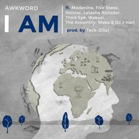 I Am — Awkword, The Assembly, Modenine, Maka, Third Eye, Five Steez