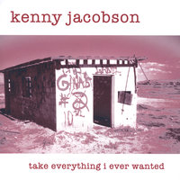 Take Everything I Ever Wanted — Kenny Jacobson