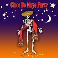 Cinco De Mayo Party — The Cinco De Mayo Players