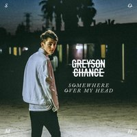 Somewhere over My Head — Greyson Chance