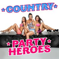 Country Party Heroes — Country Rock Party, Modern Country Heroes, Country Music|Country Rock Party|Modern Country Heroes