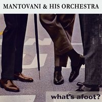 What's afoot ? — Mantovani & His Orchestra