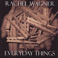 Everyday Things — Rachel Wagner