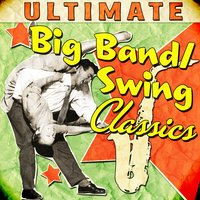 Ultimate Big Band & Swing Classics — сборник