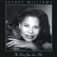 The Way You Love Me — Sherry Williams
