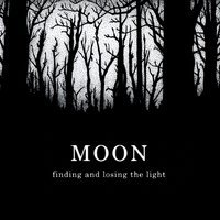 Finding and Losing the Light — Moon