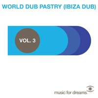 Music for Dreams Presents World Dub Pastry (Ibiza Dub) Vol. 3 — сборник