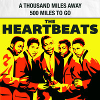 A Thousand Miles Away / 500 Miles to Go — The Heartbeats