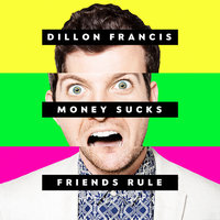 Money Sucks, Friends Rule — Dillon Francis