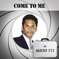 Come to Me — Agent 777
