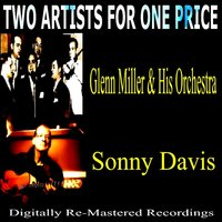 Two Artists for One Price - Glenn Miller & His Orchestra & Sonny Davis — Glenn Miller and His Orchestra, Sonny Davis, Glenn Miller & His Orchestra, Sonny Davis
