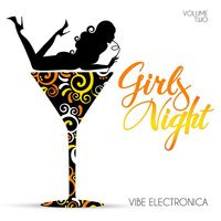 Girls' Night: Vibe Electronica, Vol. 2 — сборник